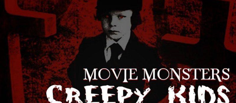 Movie Monsters: Creepy Kids