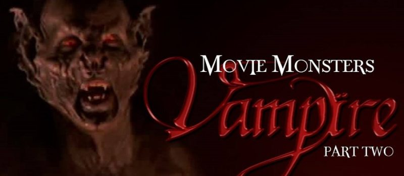 Movie Monsters: Vampires Part 2