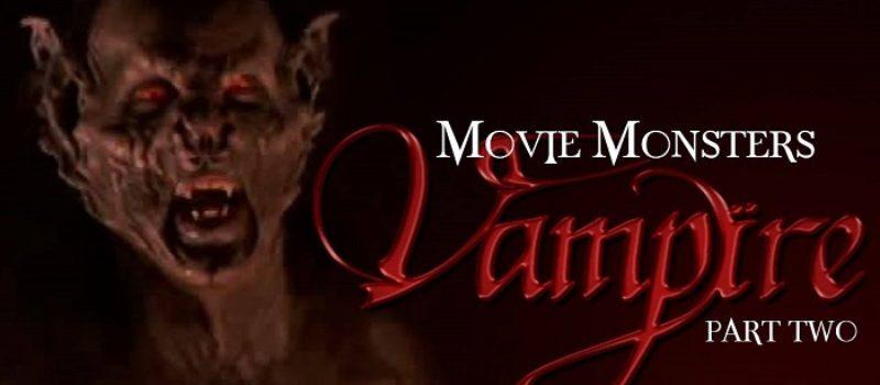 Movie Monsters: Vampires Part 2