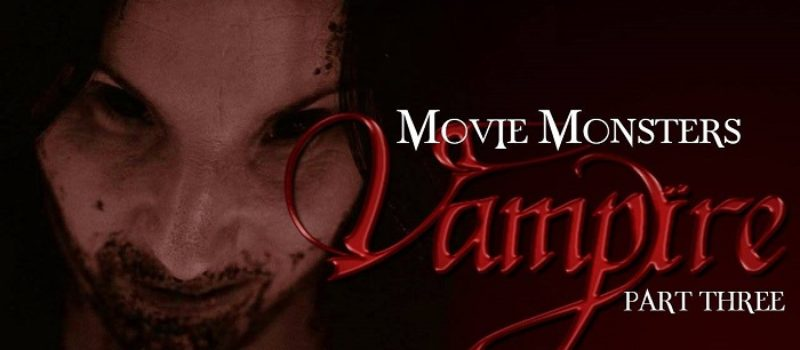 Movie Monsters: Vampires Part 3