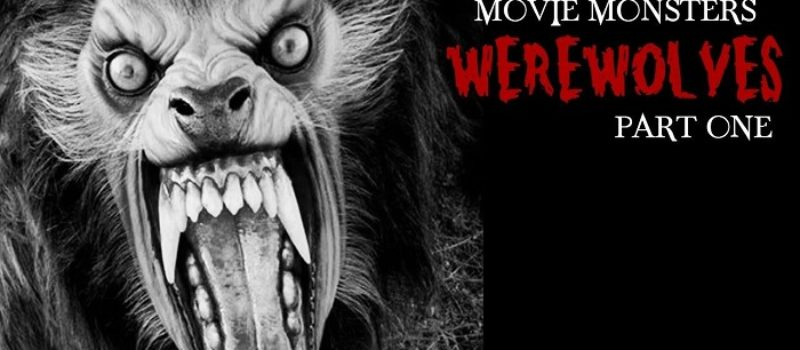 Movie Monsters: Werewolves Part 1