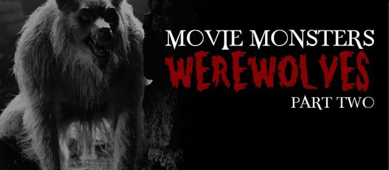 Movie Monsters: Werewolves Part 2