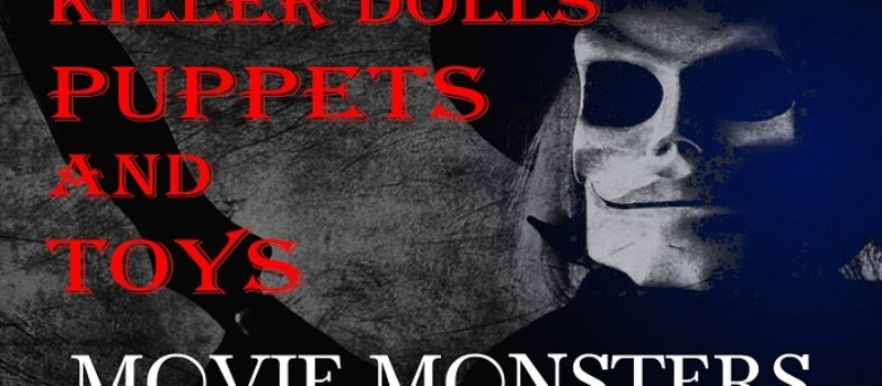Movie Monsters: DOLLS, PUPPETS & TOYS