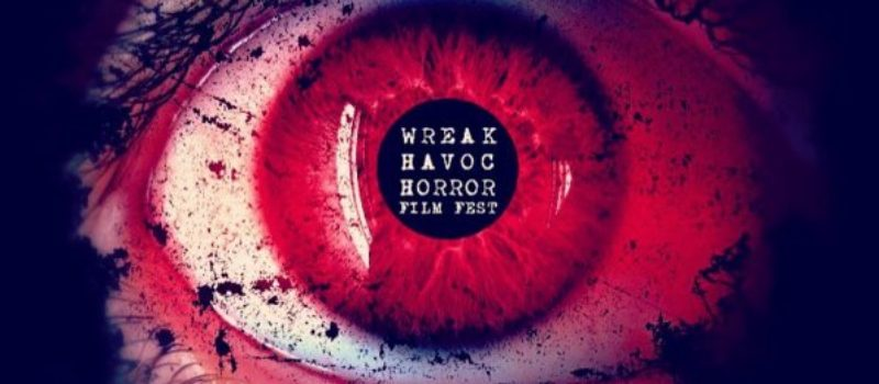 Wreak Havoc Horror Film Fest: Film Reviews Pt. 1